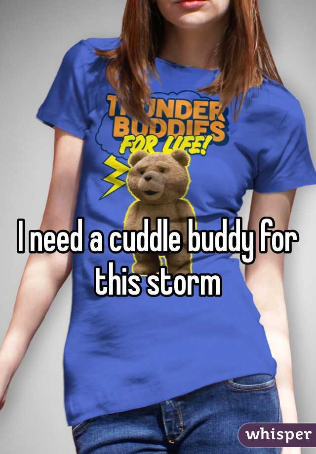 I need a cuddle buddy for this storm