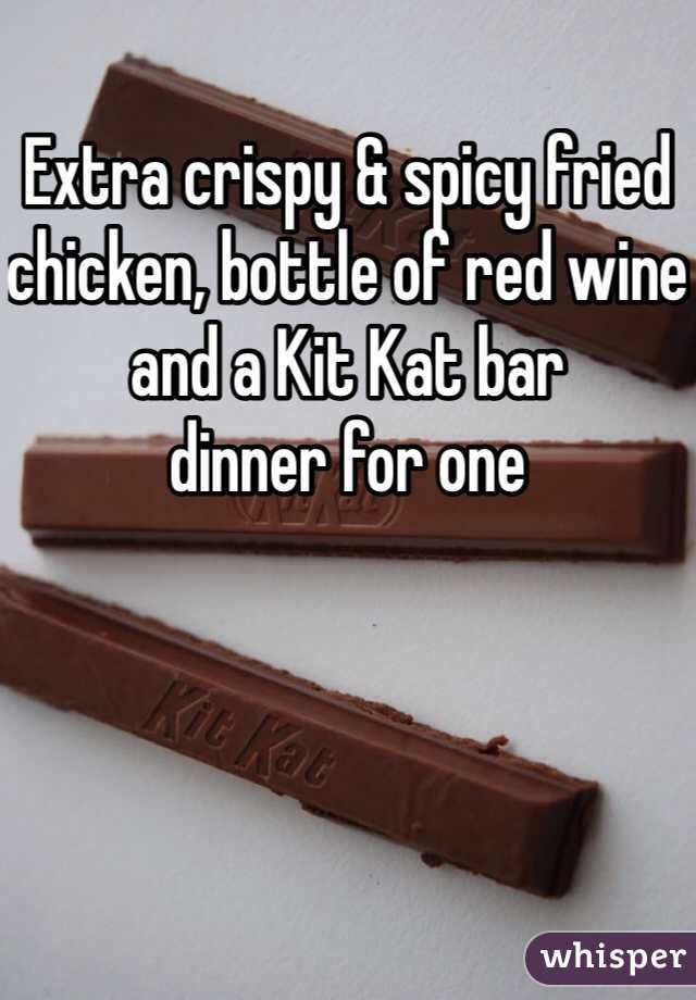 Extra crispy & spicy fried chicken, bottle of red wine and a Kit Kat bar dinner for one
