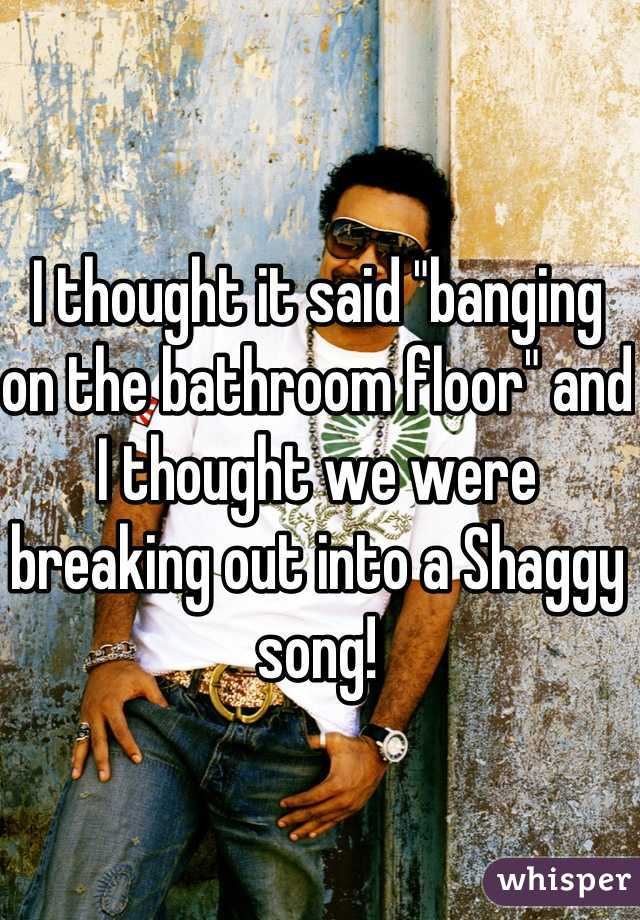Banging on the bathroom floor song