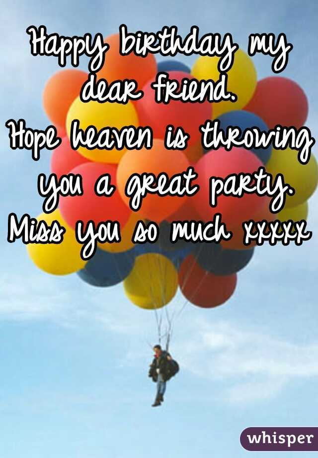 happy birthday my dear friend hope heaven is throwing you a great party