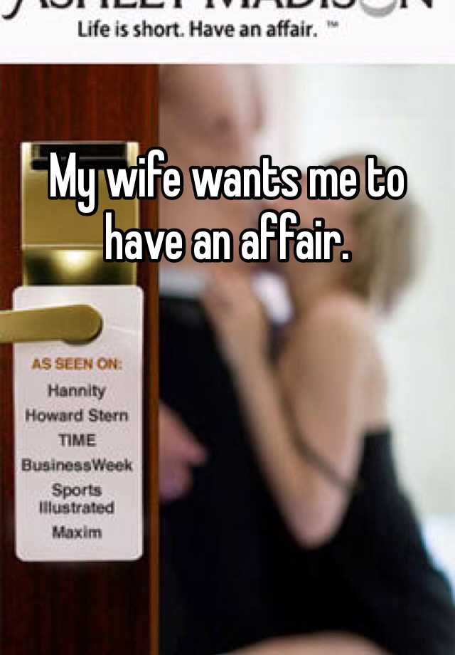 wife wants me to have an affair