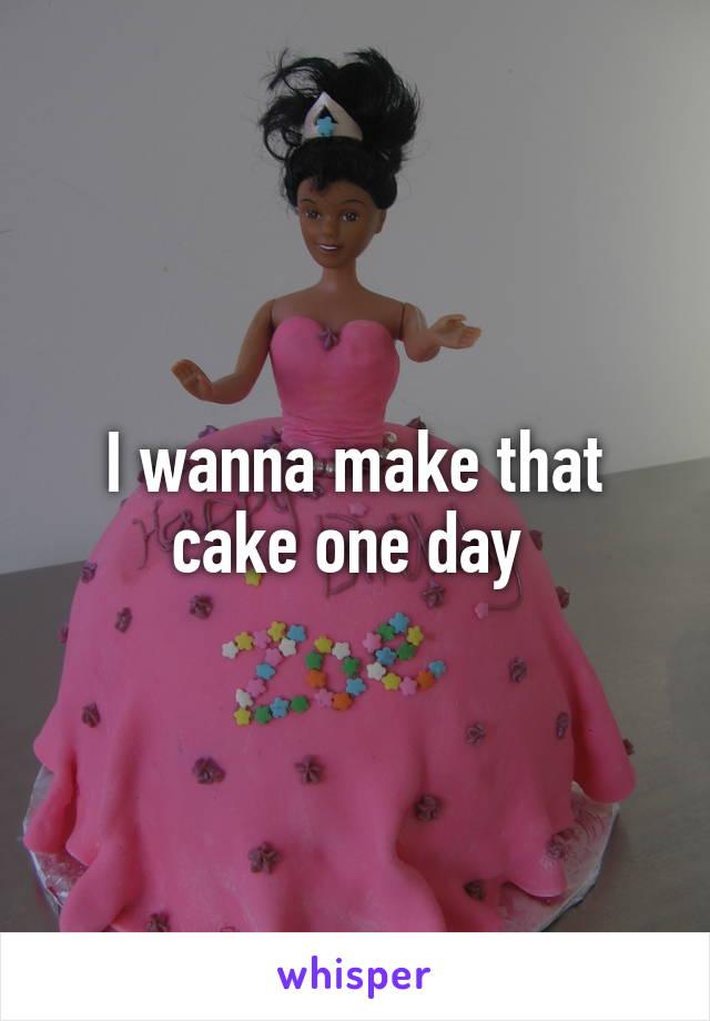 I wanna make that cake one day
