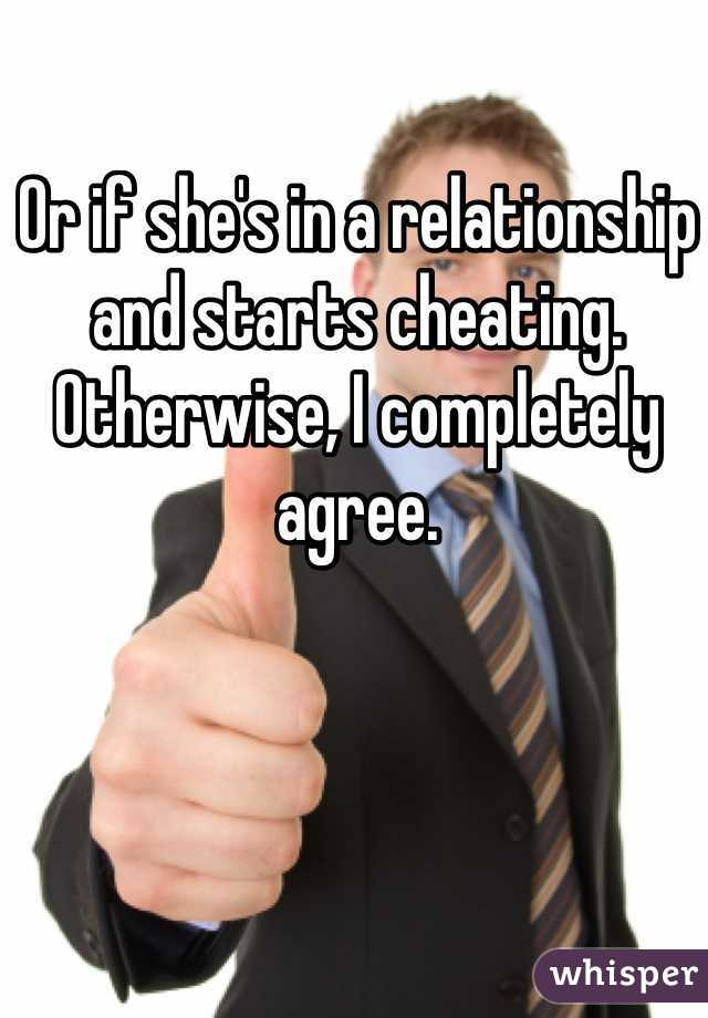 Or if she's in a relationship and starts cheating  Otherwise