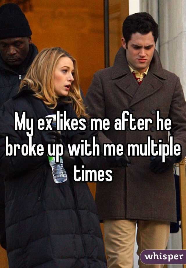 My ex likes me after he broke up with me multiple times