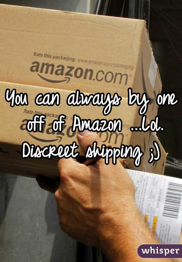 You Can Always By One Off Of Amazon Lol Discreet Shipping