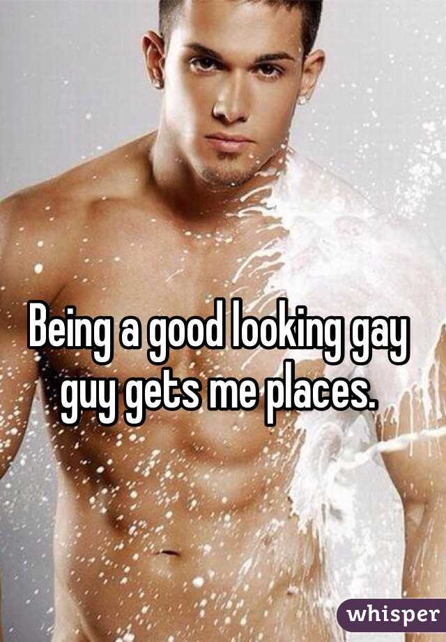 Being a good looking gay guy gets me places.