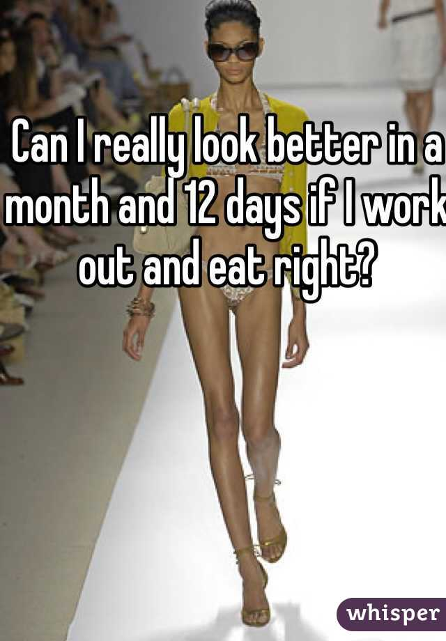 Can I really look better in a month and 12 days if I work out and eat right?