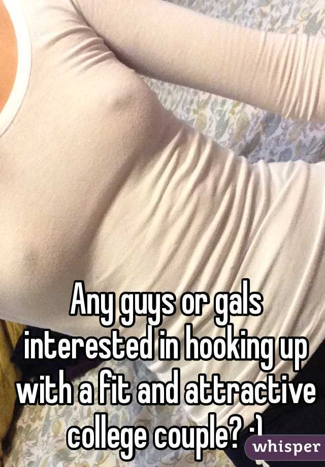 Any guys or gals interested in hooking up with a fit and attractive college couple? ;)
