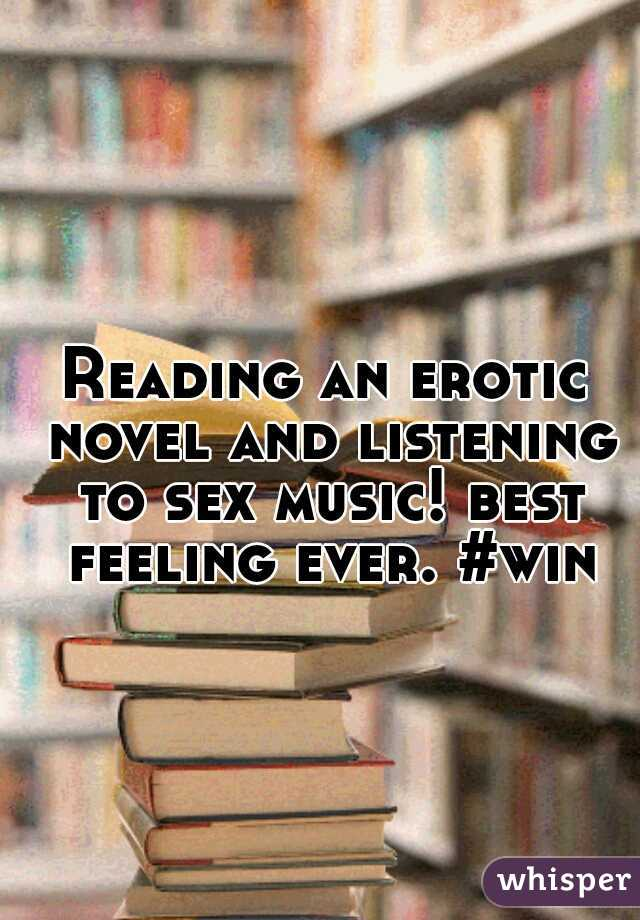 Reading an erotic novel and listening to sex music! best feeling ever. #win