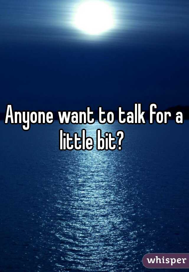 Anyone want to talk for a little bit?