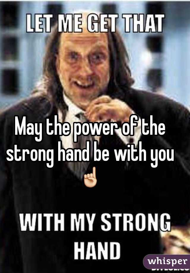 May the power of the strong hand be with you ☝️