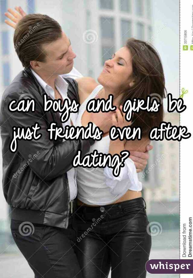 can boys and girls be just friends even after dating?