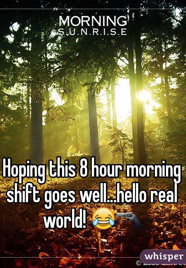 Hoping this 8 hour morning shift goes well...hello real world! 😂🔫