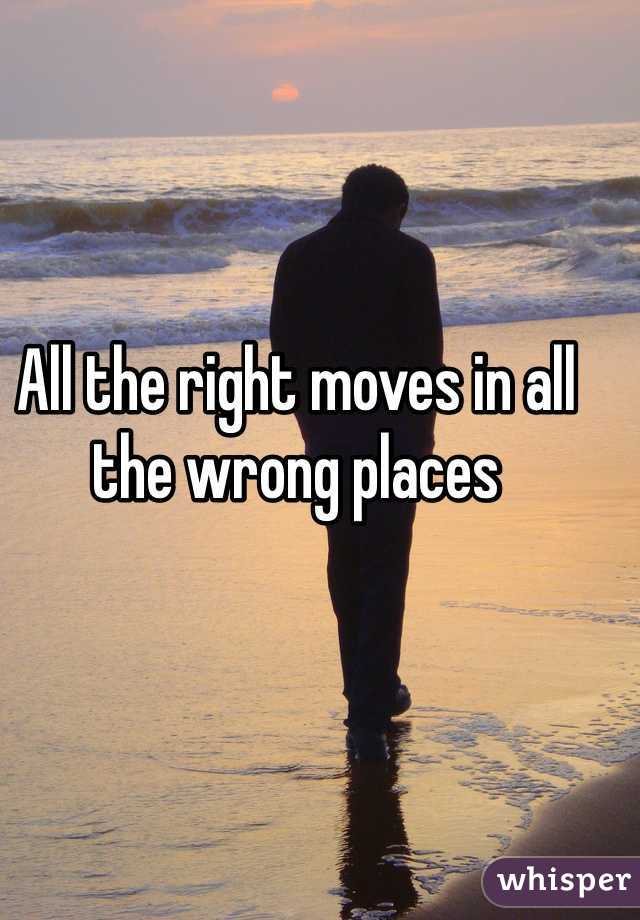 All the right moves in all the wrong places