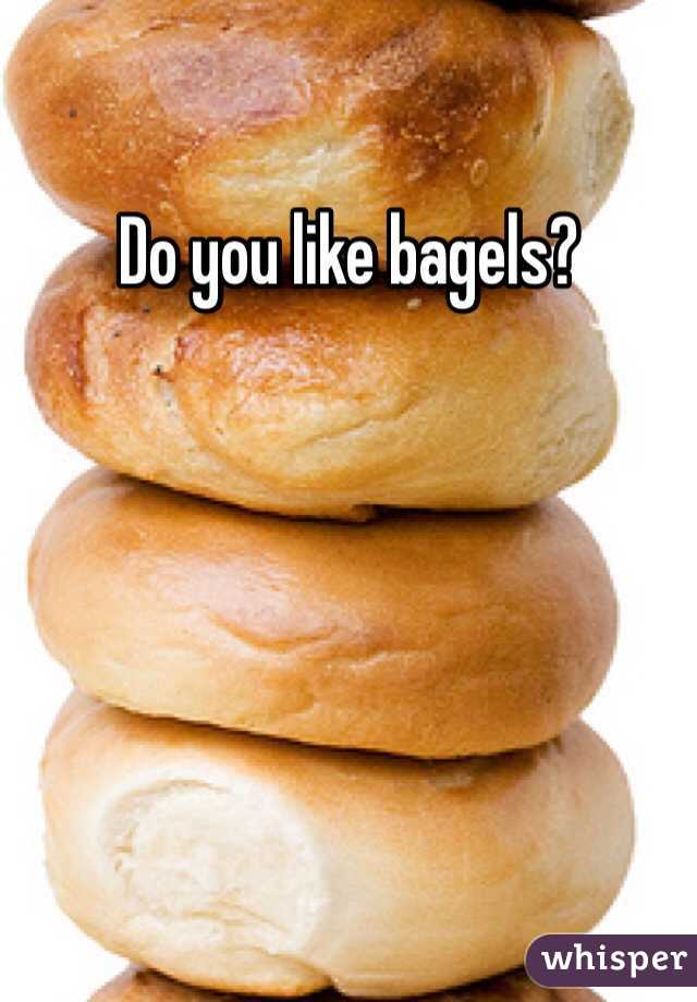 Do you like bagels