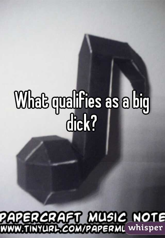 What qualifies as a big dick