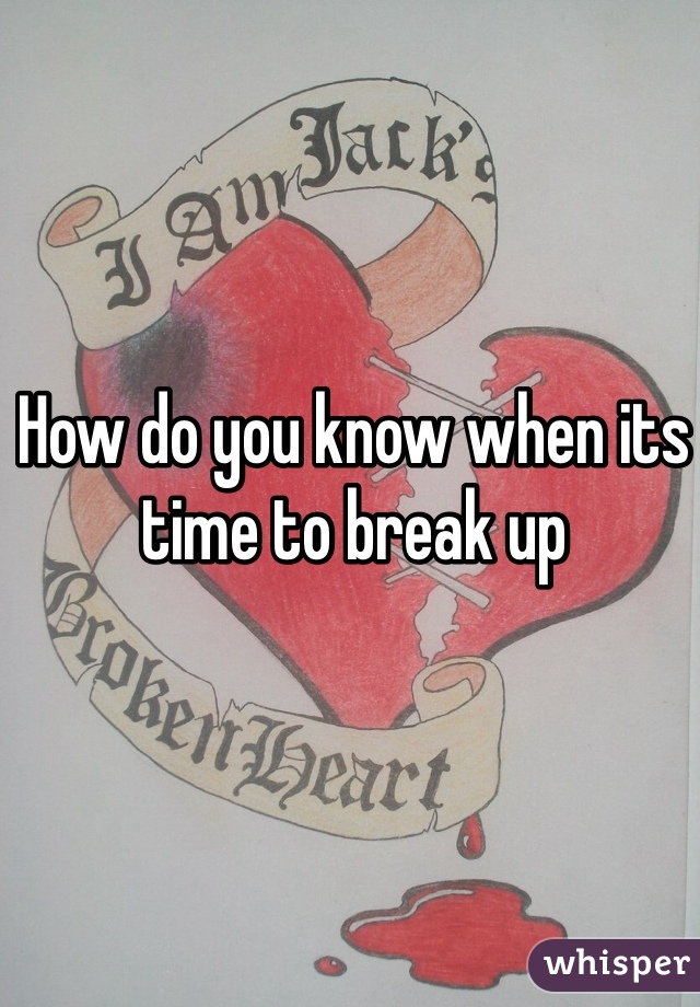 How do you know when its time to break up
