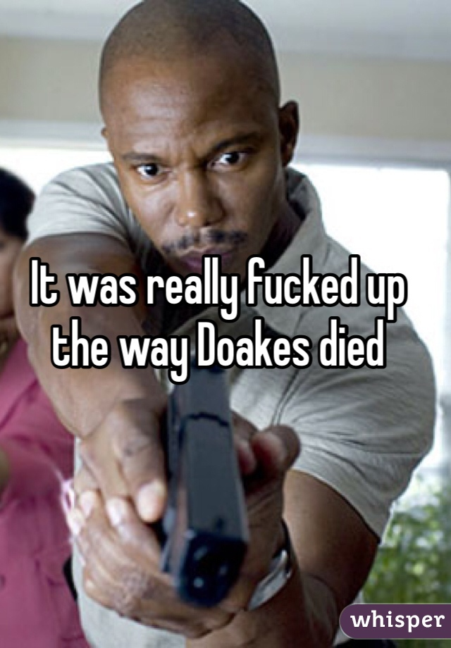 It was really fucked up the way Doakes died