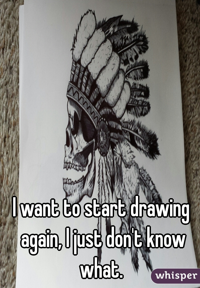 I want to start drawing again, I just don't know what.