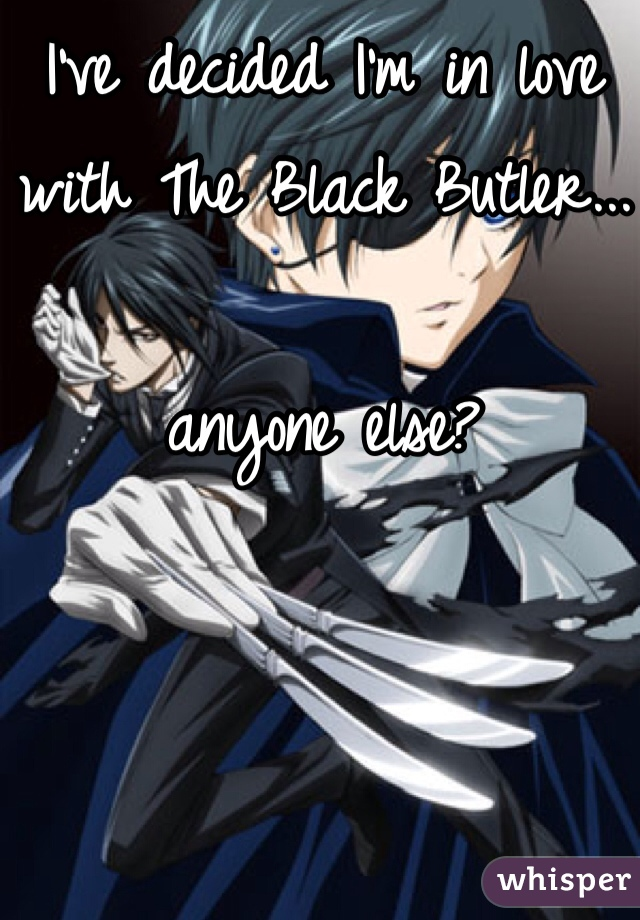 I've decided I'm in love with The Black Butler...  anyone else?