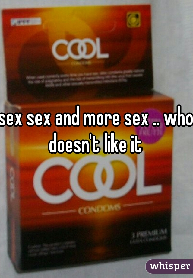 sex sex and more sex .. who doesn't like it