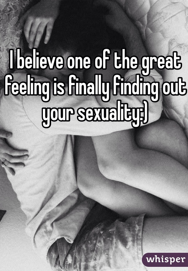 I believe one of the great feeling is finally finding out your sexuality:)