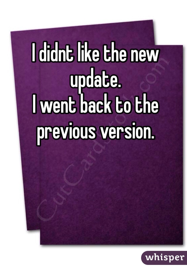 I didnt like the new update. I went back to the previous version.