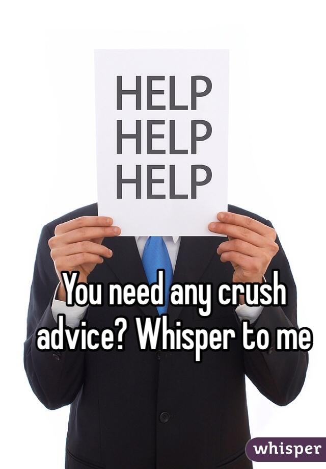 You need any crush advice? Whisper to me