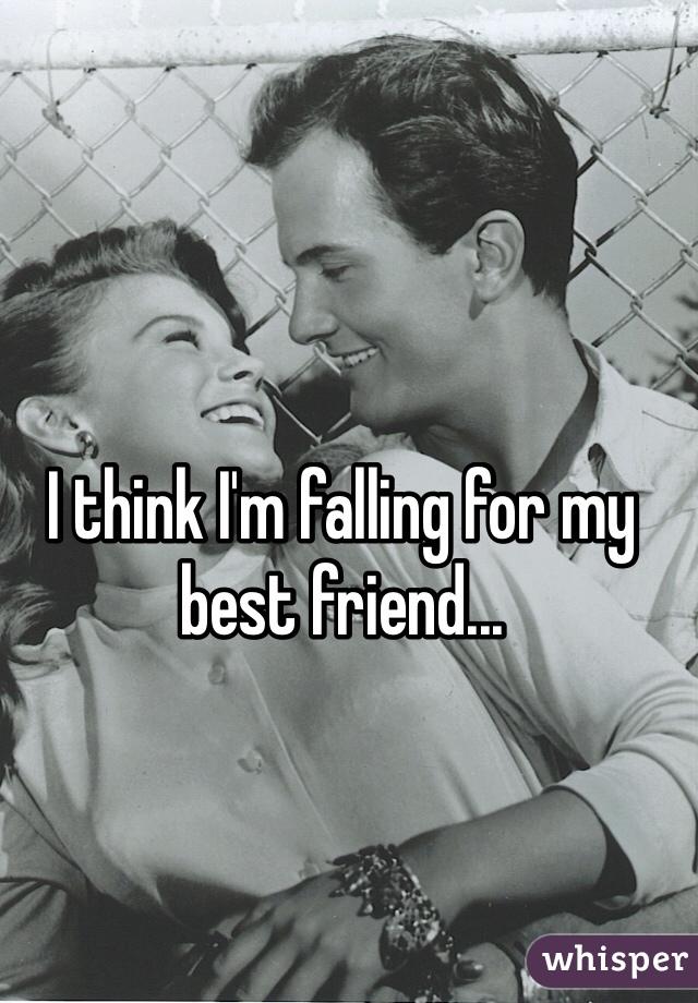 I think I'm falling for my best friend...