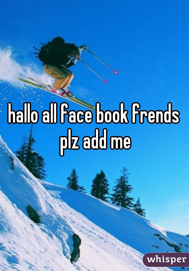 hallo all face book frends plz add me
