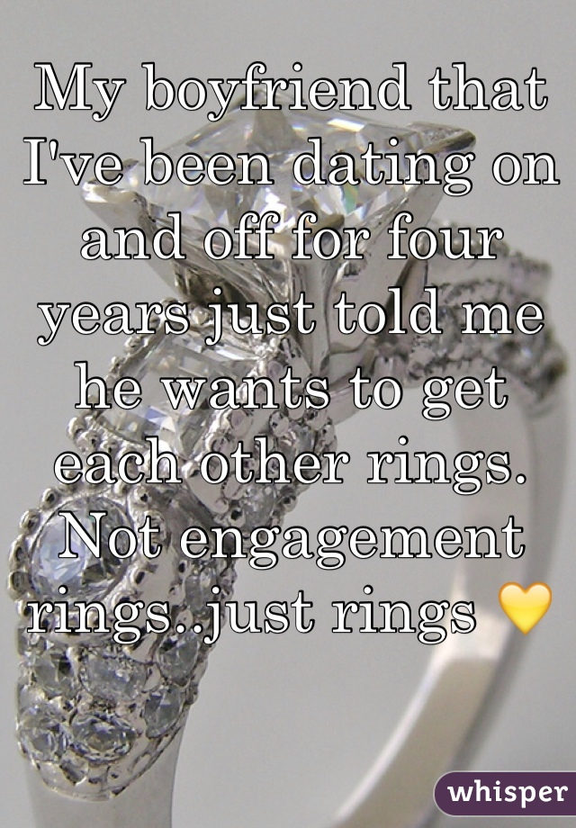 My boyfriend that I've been dating on and off for four years just told me he wants to get each other rings. Not engagement rings..just rings 💛