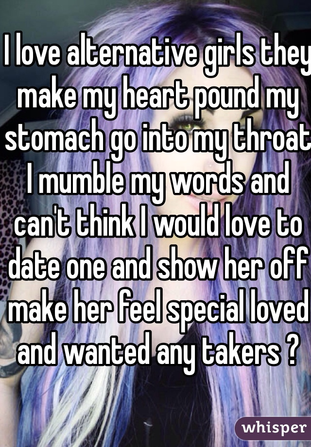 I love alternative girls they make my heart pound my stomach