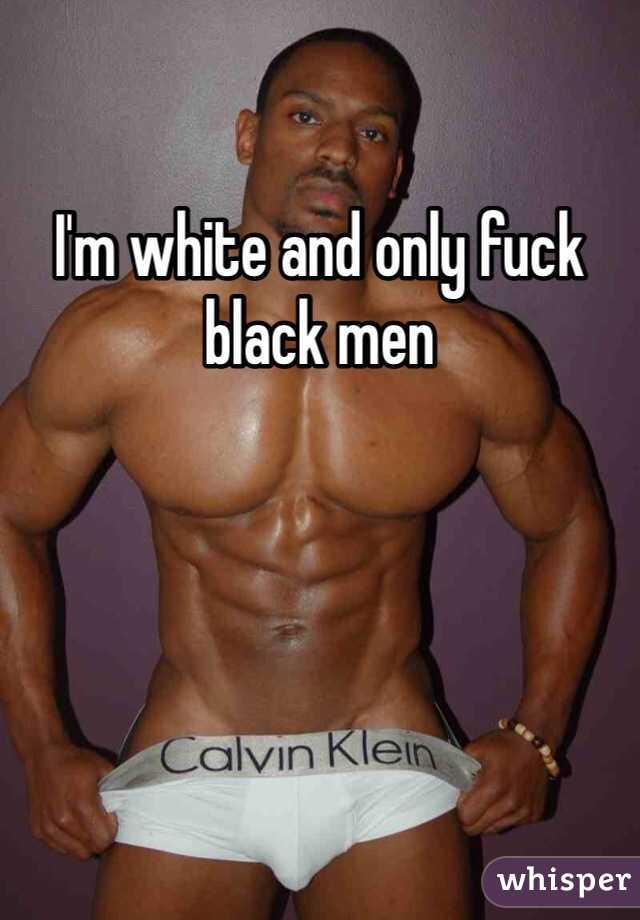 I only fuck black men