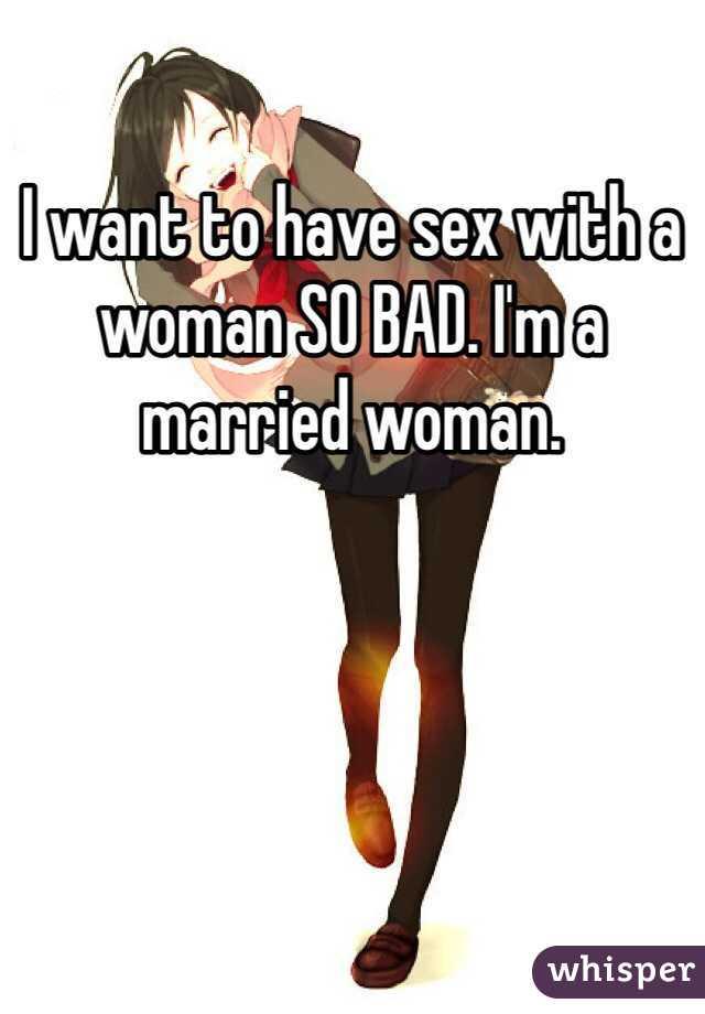 I want to have sex with a woman SO BAD. I'm a married woman.