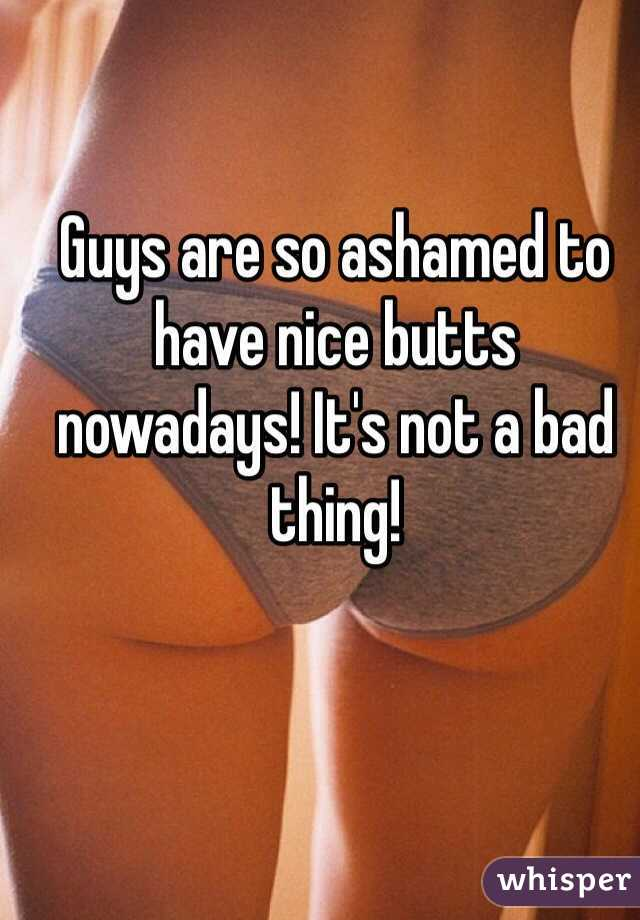 Guys are so ashamed to have nice butts nowadays! It's not a bad thing!
