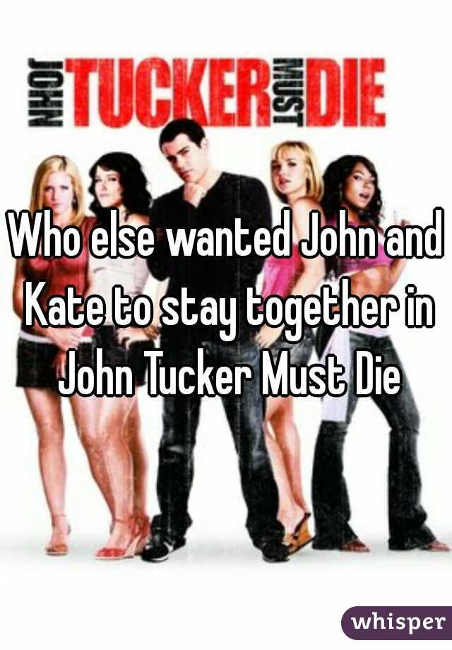 Who else wanted John and Kate to stay together in John Tucker Must Die