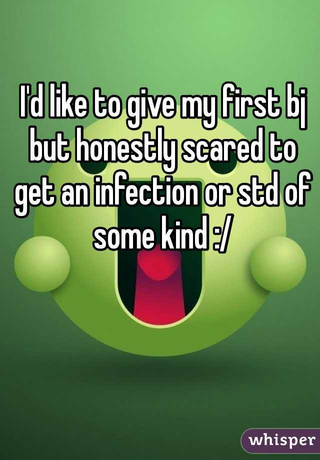 I'd like to give my first bj but honestly scared to get an infection or std of some kind :/