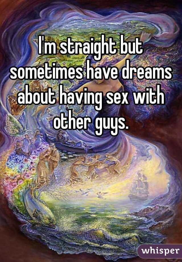 I'm straight but sometimes have dreams about having sex with other guys.