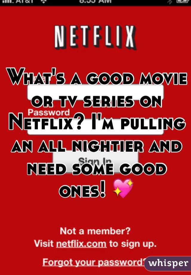 What's a good movie or tv series on Netflix? I'm pulling an all nightier and need some good ones! 💖