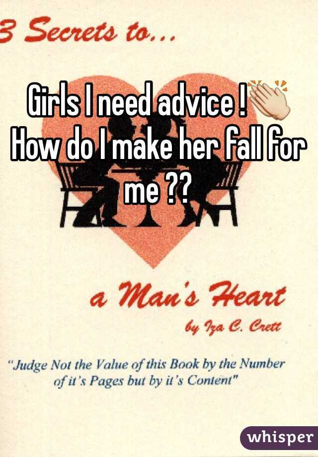 Girls I need advice !👏 How do I make her fall for me ??