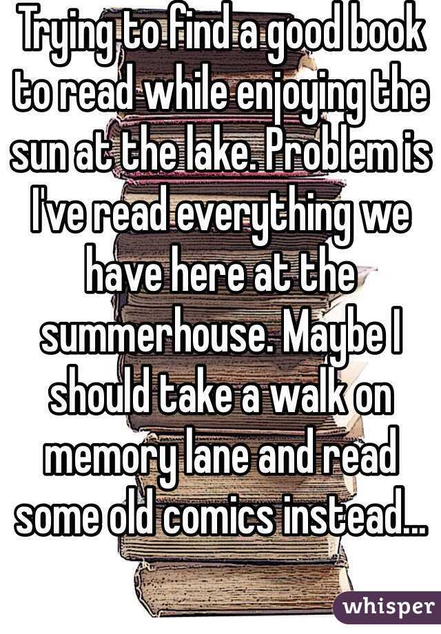 Trying to find a good book to read while enjoying the sun at the lake. Problem is I've read everything we have here at the summerhouse. Maybe I should take a walk on memory lane and read some old comics instead...