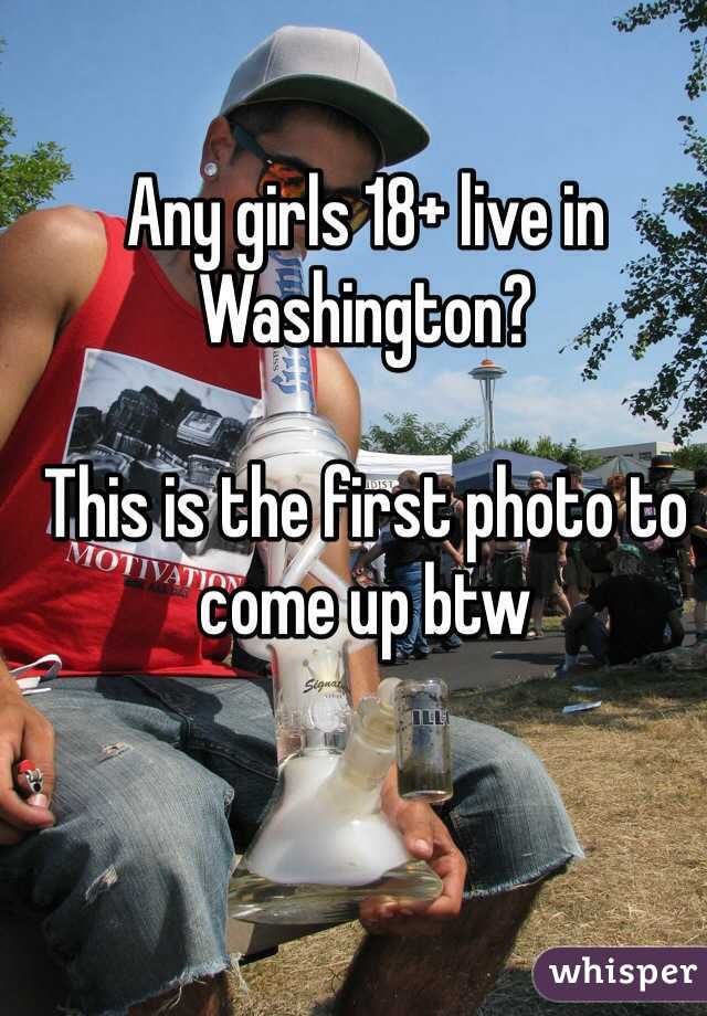 Any girls 18+ live in Washington?  This is the first photo to come up btw