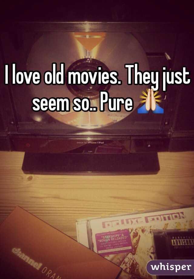 I love old movies. They just seem so.. Pure 🙏