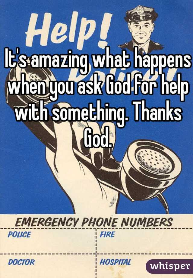 It's amazing what happens when you ask God for help with something. Thanks God.