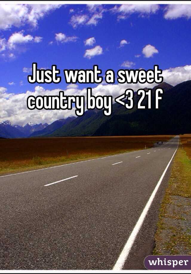 Just want a sweet country boy <3 21 f