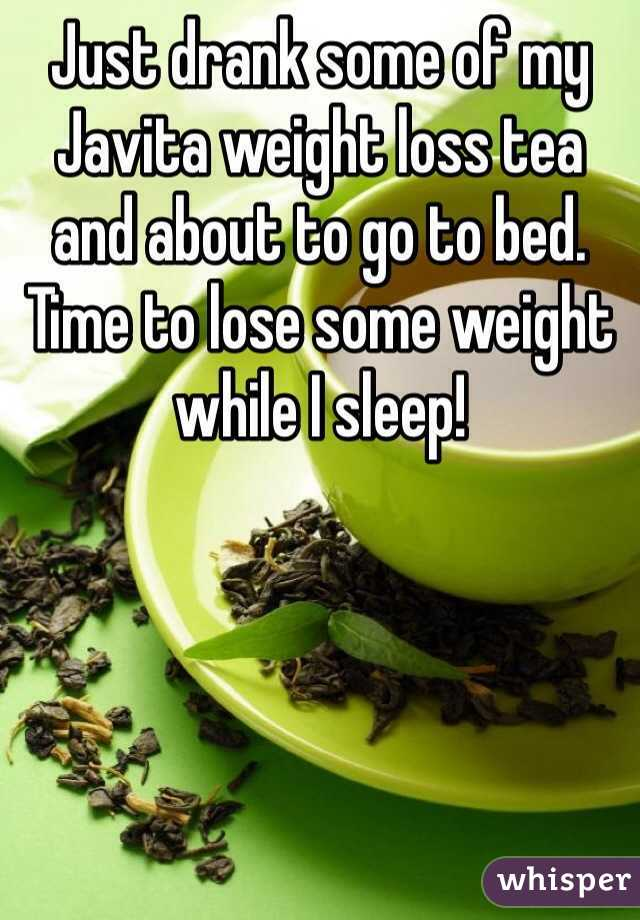 Just drank some of my Javita weight loss tea and about to go to bed. Time to lose some weight while I sleep!