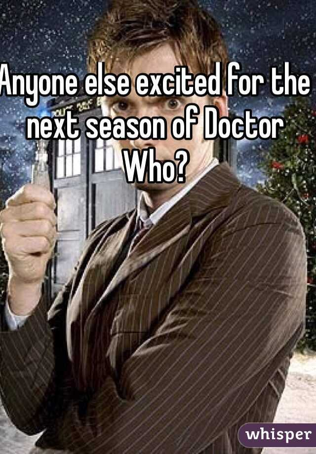 Anyone else excited for the next season of Doctor Who?