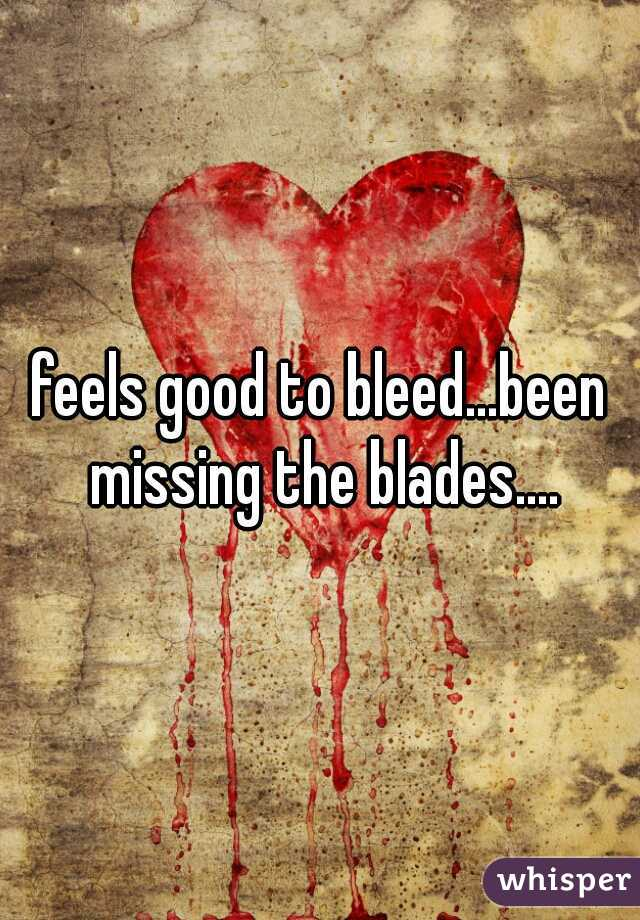 feels good to bleed...been missing the blades....