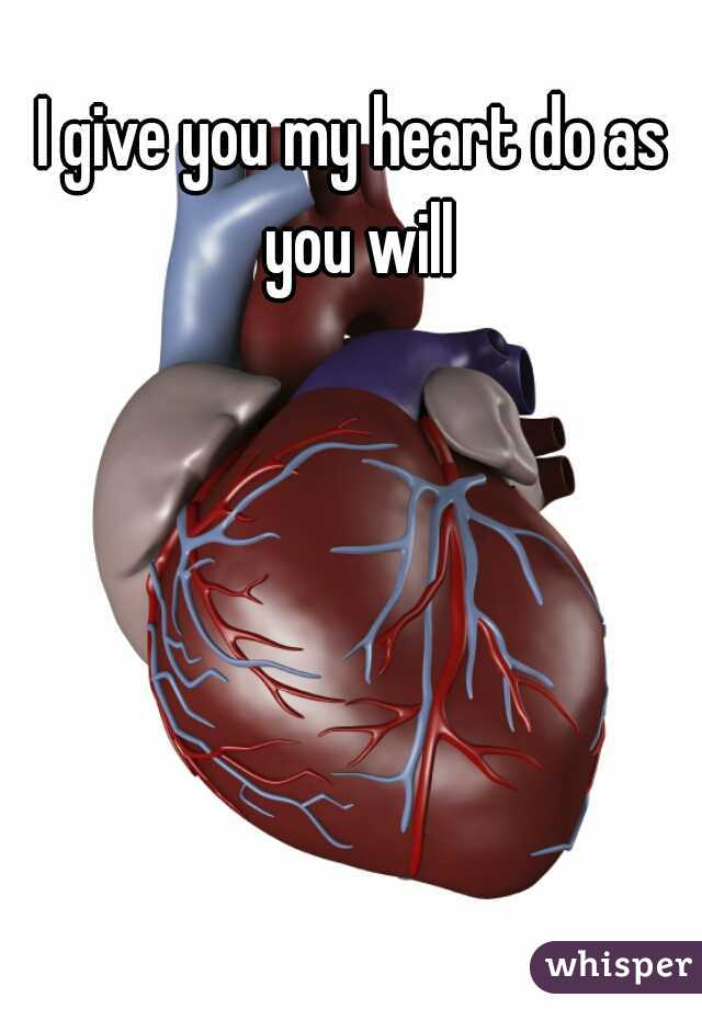 I give you my heart do as you will