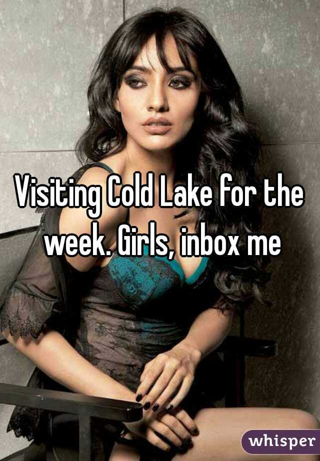 Visiting Cold Lake for the week. Girls, inbox me